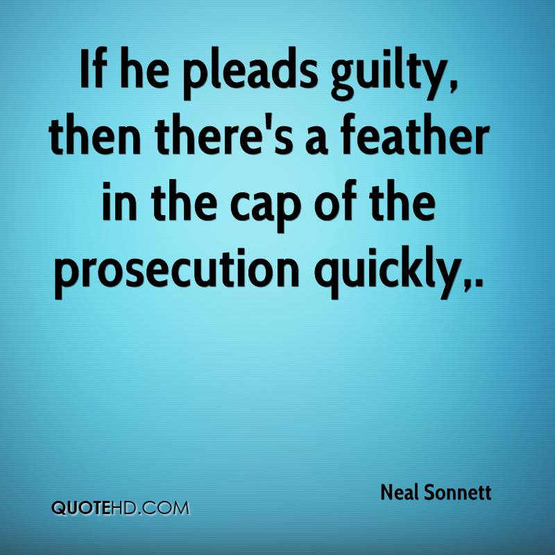 If he pleads guilty, then there's a feather in the cap of the prosecution quickly.