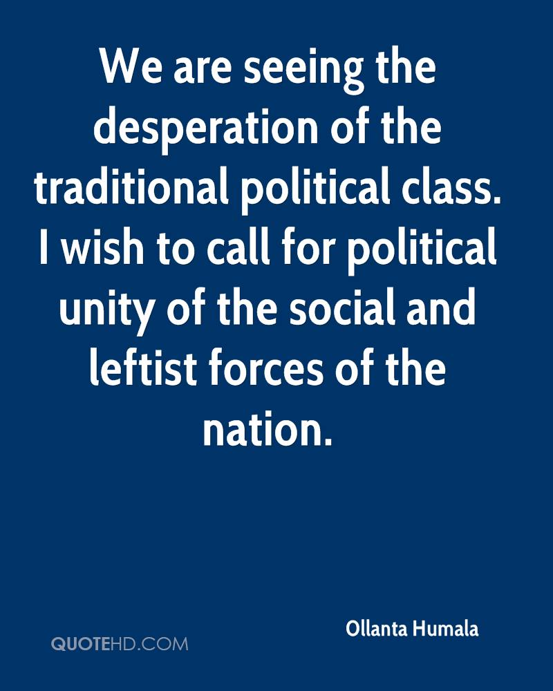 We are seeing the desperation of the traditional political class. I wish to call for political unity of the social and leftist forces of the nation.