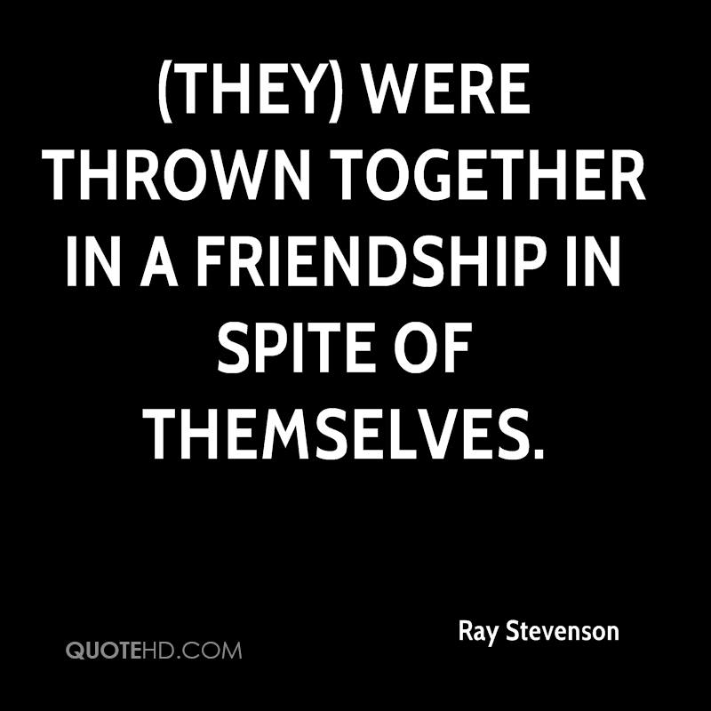 (They) were thrown together in a friendship in spite of themselves.
