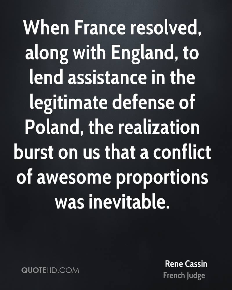 When France resolved, along with England, to lend assistance in the legitimate defense of Poland, the realization burst on us that a conflict of awesome proportions was inevitable.