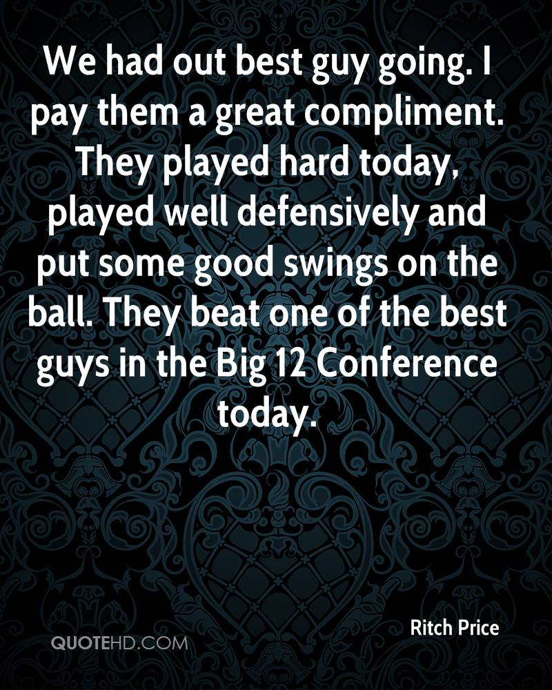 We had out best guy going. I pay them a great compliment. They played hard today, played well defensively and put some good swings on the ball. They beat one of the best guys in the Big 12 Conference today.