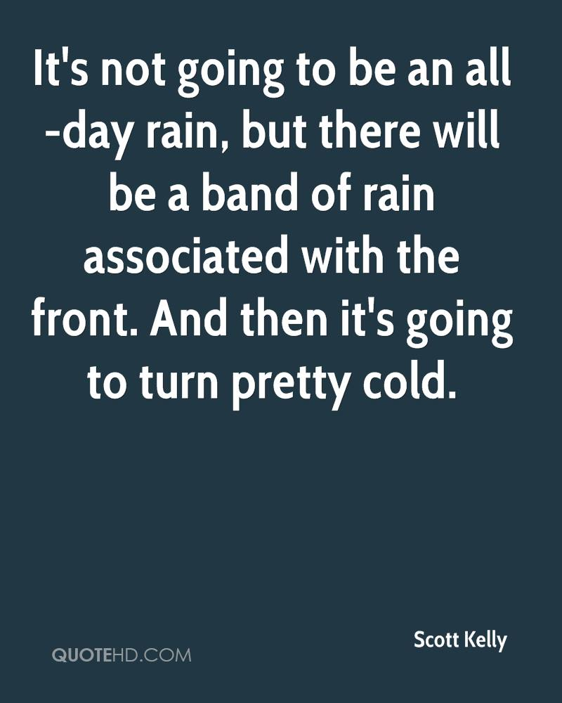 It's not going to be an all-day rain, but there will be a band of rain associated with the front. And then it's going to turn pretty cold.