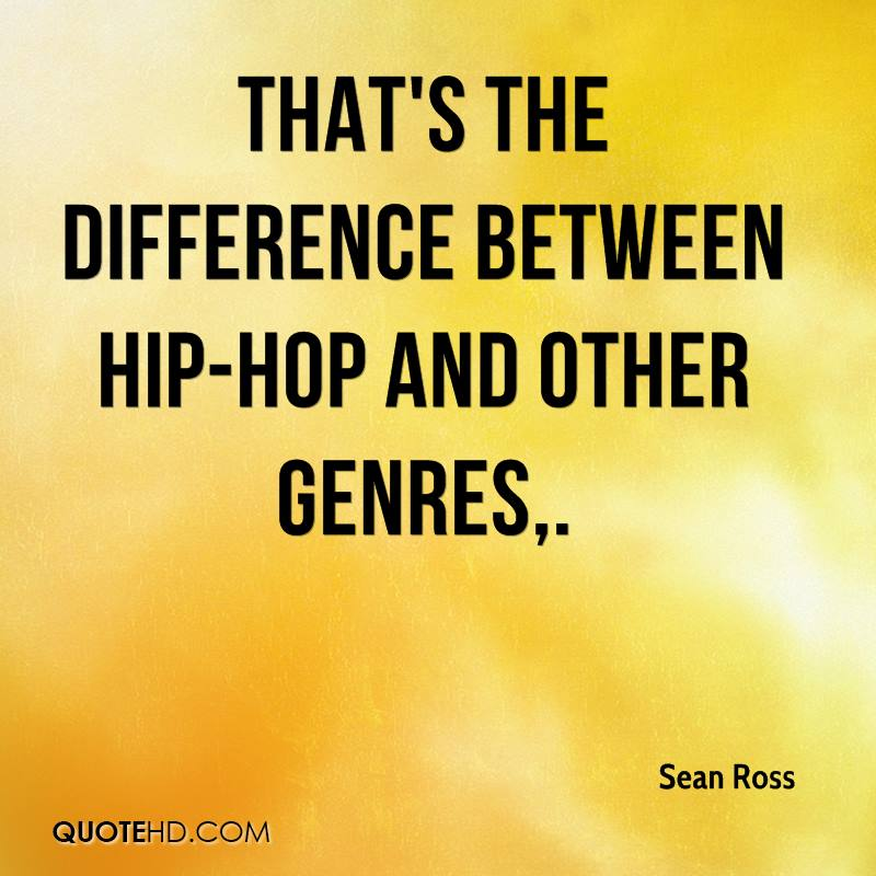 That's the difference between hip-hop and other genres.