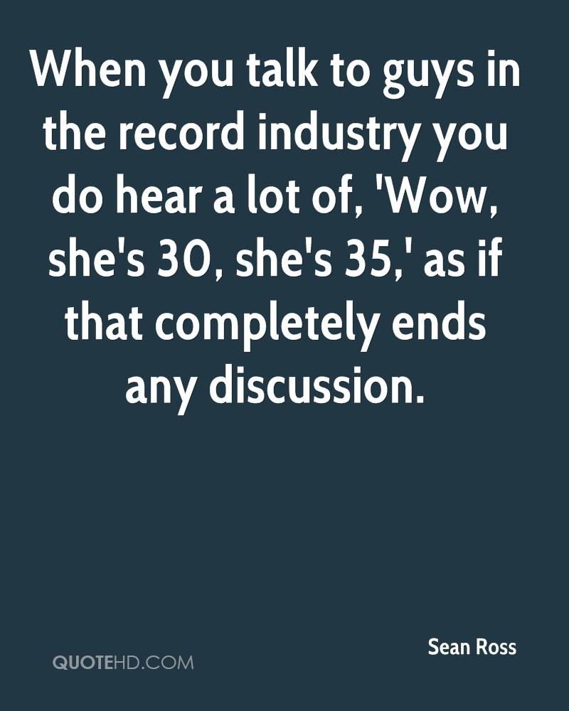 When you talk to guys in the record industry you do hear a lot of, 'Wow, she's 30, she's 35,' as if that completely ends any discussion.