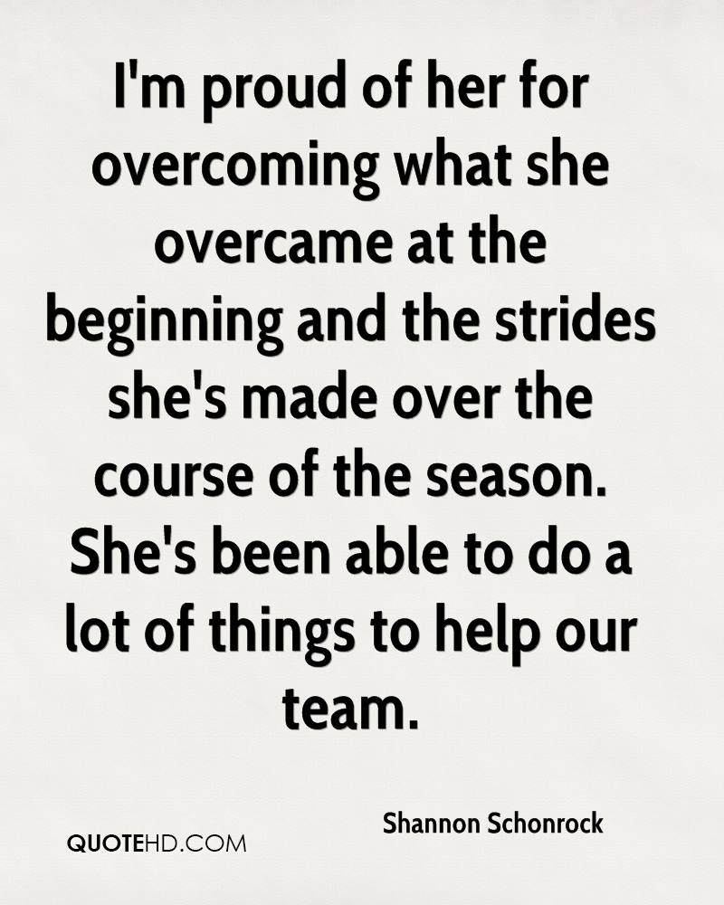I'm proud of her for overcoming what she overcame at the beginning and the strides she's made over the course of the season. She's been able to do a lot of things to help our team.