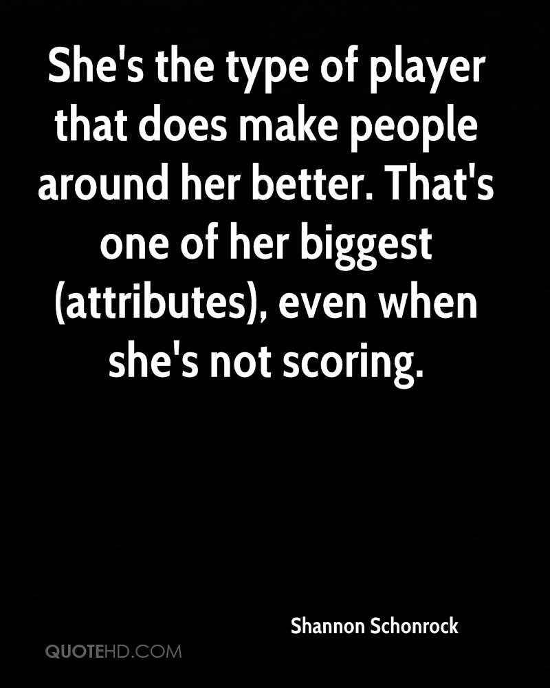 She's the type of player that does make people around her better. That's one of her biggest (attributes), even when she's not scoring.