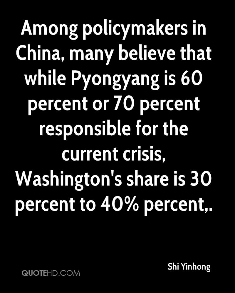 Among policymakers in China, many believe that while Pyongyang is 60 percent or 70 percent responsible for the current crisis, Washington's share is 30 percent to 40% percent.