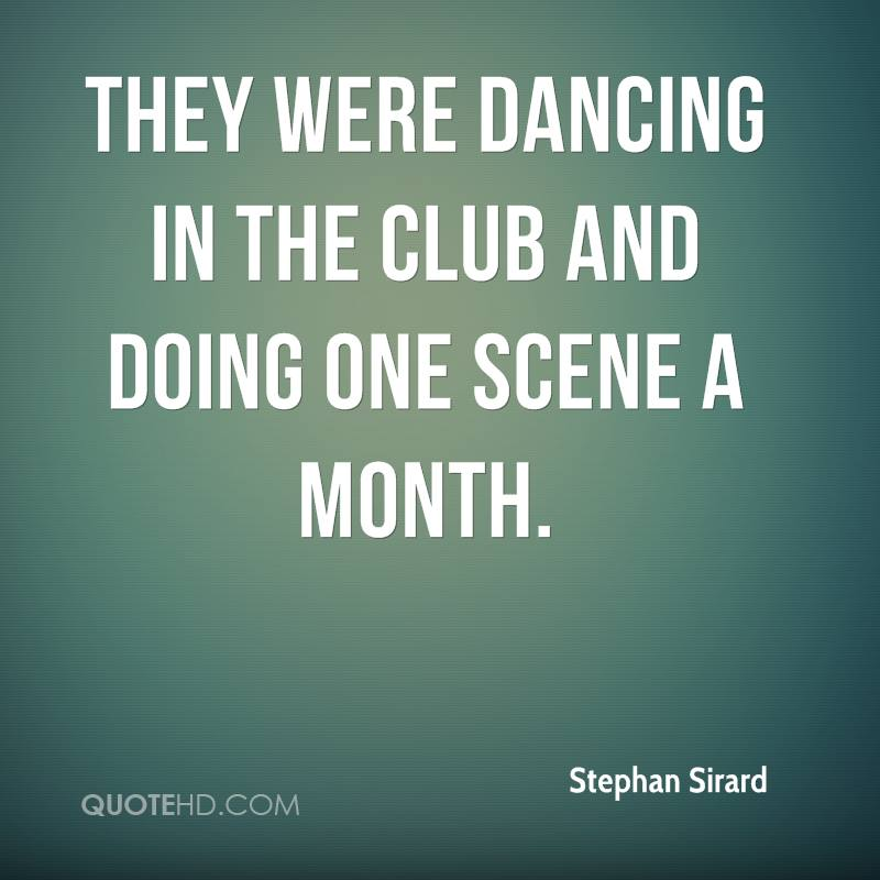 They were dancing in the club and doing one scene a month.