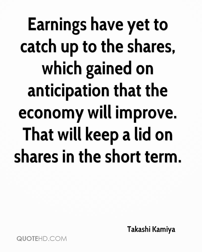 Earnings have yet to catch up to the shares, which gained on anticipation that the economy will improve. That will keep a lid on shares in the short term.