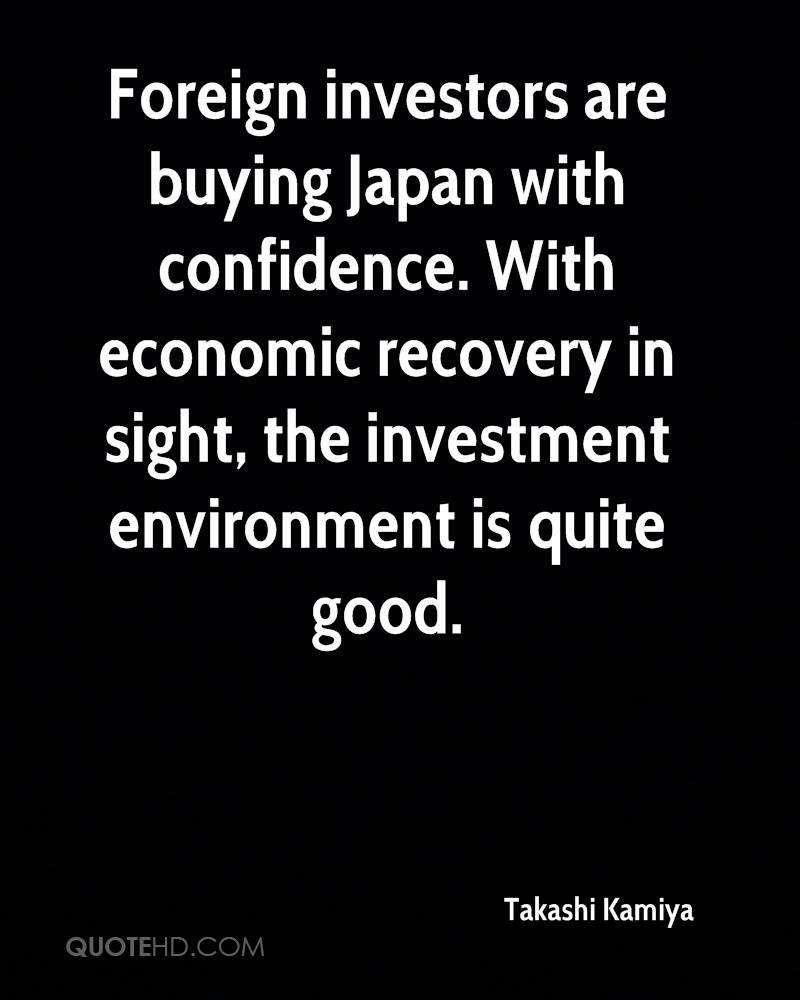 Foreign investors are buying Japan with confidence. With economic recovery in sight, the investment environment is quite good.