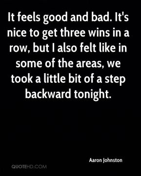It feels good and bad. It's nice to get three wins in a row, but I also felt like in some of the areas, we took a little bit of a step backward tonight.