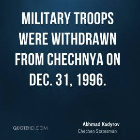 Military troops were withdrawn from Chechnya on Dec. 31, 1996.