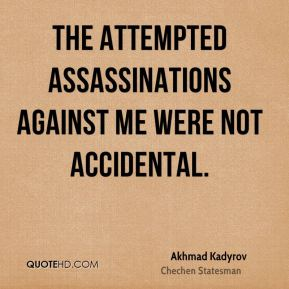 The attempted assassinations against me were not accidental.