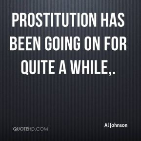 Al Johnson - Prostitution has been going on for quite a while.
