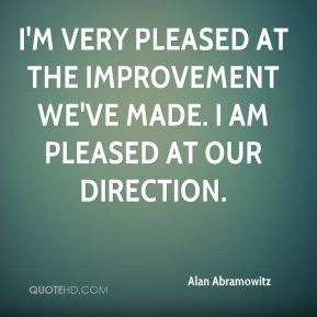 Alan Abramowitz - I'm very pleased at the improvement we've made. I am pleased at our direction.