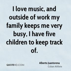 I love music, and outside of work my family keeps me very busy, I have five children to keep track of.