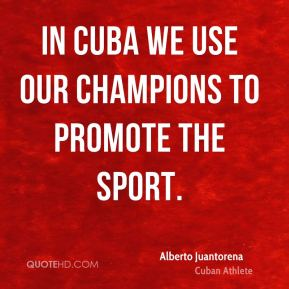 In Cuba we use our champions to promote the sport.