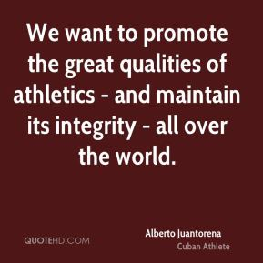 We want to promote the great qualities of athletics - and maintain its integrity - all over the world.