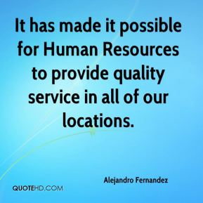 Alejandro Fernandez - It has made it possible for Human Resources to provide quality service in all of our locations.