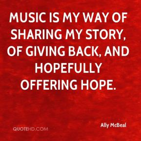 Music is my way of sharing my story, of giving back, and hopefully offering hope.