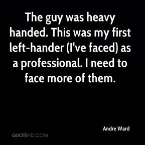 The guy was heavy handed. This was my first left-hander (I've faced) as a professional. I need to face more of them.