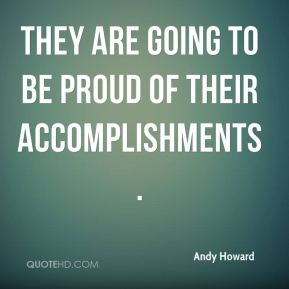 Andy Howard - They are going to be proud of their accomplishments.