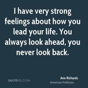 Ann Richards - I have very strong feelings about how you lead your life. You always look ahead, you never look back.