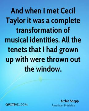 Archie Shepp - And when I met Cecil Taylor it was a complete transformation of musical identities. All the tenets that I had grown up with were thrown out the window.