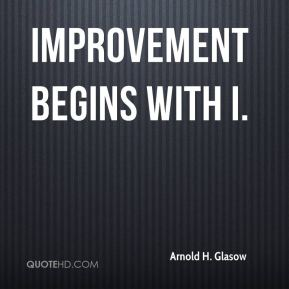 Arnold H. Glasow - Improvement begins with I.