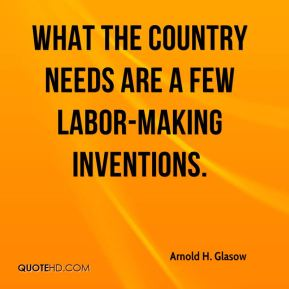 What the country needs are a few labor-making inventions.