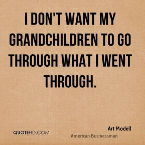 Art Modell - I don't want my grandchildren to go through what I went through.
