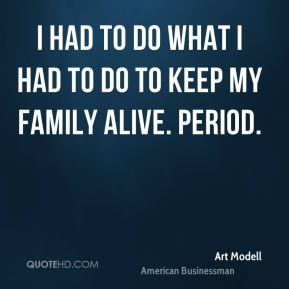 Art Modell - I had to do what I had to do to keep my family alive. Period.