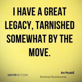 I have a great legacy, tarnished somewhat by the move.