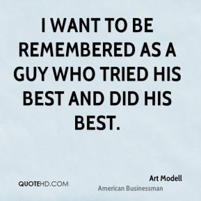 I want to be remembered as a guy who tried his best and did his best.