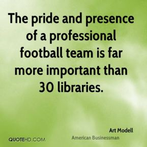 The pride and presence of a professional football team is far more important than 30 libraries.