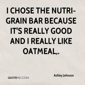 Ashley Johnson - I chose the Nutri-Grain bar because it's really good and I really like oatmeal.