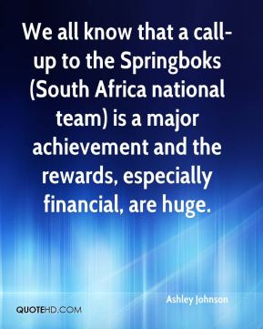 Ashley Johnson - We all know that a call-up to the Springboks (South Africa national team) is a major achievement and the rewards, especially financial, are huge.