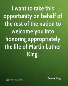 Bernice King - I want to take this opportunity on behalf of the rest of the nation to welcome you into honoring appropriately the life of Martin Luther King.