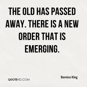 The old has passed away. There is a new order that is emerging.