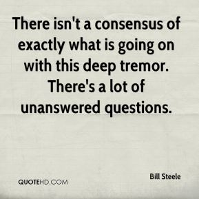 Bill Steele - There isn't a consensus of exactly what is going on with this deep tremor. There's a lot of unanswered questions.
