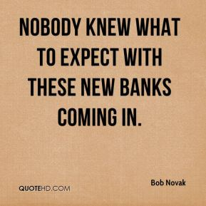 Nobody knew what to expect with these new banks coming in.