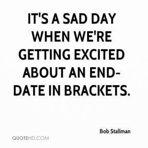 Bob Stallman - It's a sad day when we're getting excited about an end-date in brackets.