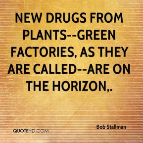 Bob Stallman - New drugs from plants--green factories, as they are called--are on the horizon.