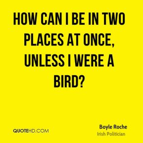 Boyle Roche - How can I be in two places at once, unless I were a bird?