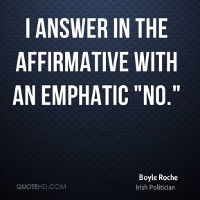 "Boyle Roche - I answer in the affirmative with an emphatic ""No."""