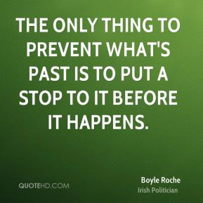 The only thing to prevent what's past is to put a stop to it before it happens.