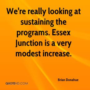 We're really looking at sustaining the programs. Essex Junction is a very modest increase.