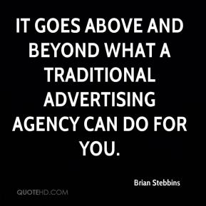 It goes above and beyond what a traditional advertising agency can do for you.