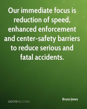 Our immediate focus is reduction of speed, enhanced enforcement and center-safety barriers to reduce serious and fatal accidents.