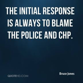 The initial response is always to blame the police and CHP.